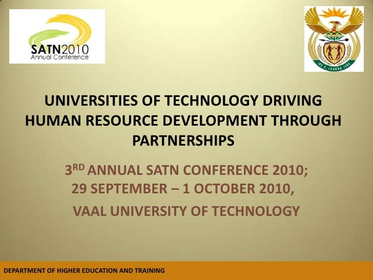 UNIVERSITIES OF TECHNOLOGY DRIVING HUMAN RESOURCE DEVELOPMENT THROUGH PARTNERSHIPS<br />3RD ANNUAL SATN CONFERENCE 2010; ...