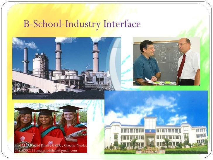 B-School-Industry Interface Prof M.C.Rashid Khan , GSBA , Greater Noida, UP Ph: 09810902355,mcrashidkhan@gmail.com