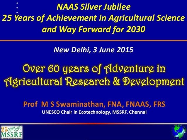 NAAS Silver Jubilee 25 Years of Achievement in Agricultural Science and Way Forward for 2030 Prof M S Swaminathan, FNA, FN...