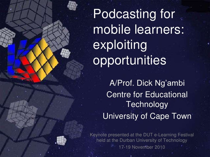 Podcasting for mobile learners: exploiting opportunities<br />A/Prof. Dick Ng'ambi<br />Centre for Educational Technology<...