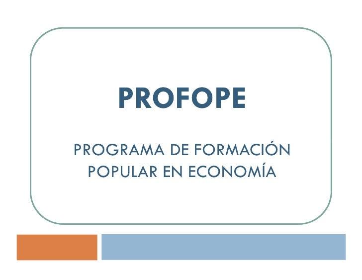 PROFOPE PROGRAMA DE FORMACIÓN   POPULAR EN ECONOMÍA