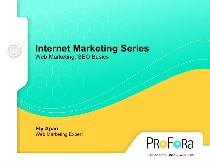 Internet Marketing Series Web Marketing: SEO Basics Ely Apao Web Marketing Expert