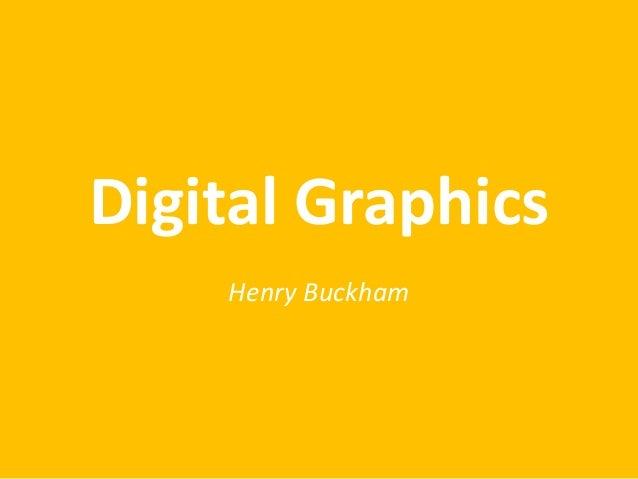Digital Graphics Henry Buckham