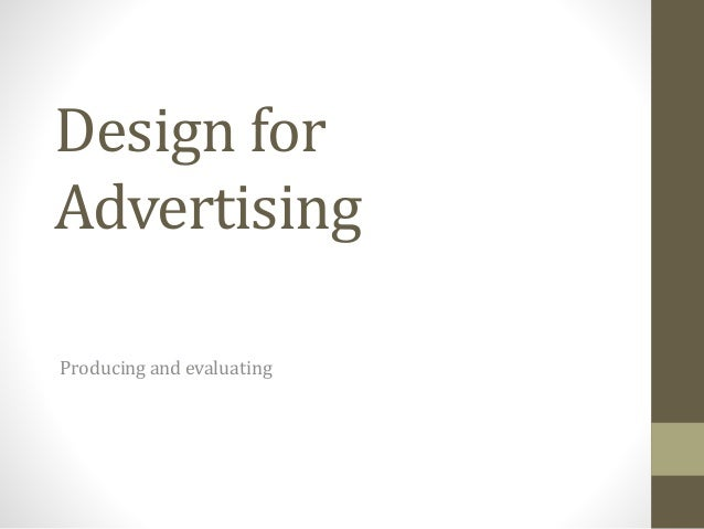 Design for  Advertising  Producing and evaluating