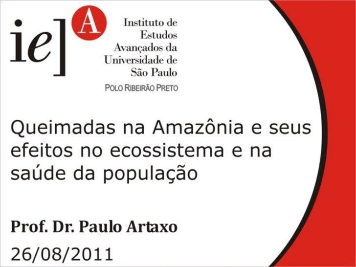 Instituto de Estudos Avançados,  USP Ribeirão Preto 26/Agosto/2011     Prof. Paulo Artaxo     Institute of Physics,Univers...