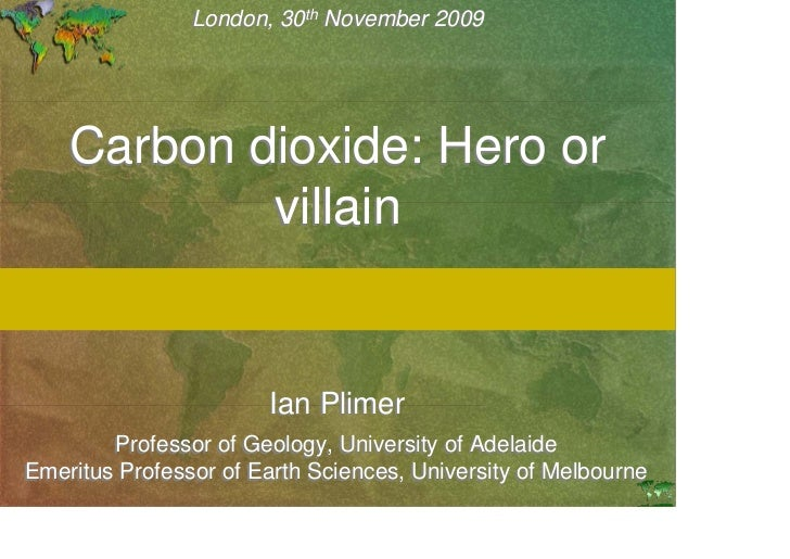 th                London, 30th November 2009    Carbon dioxide: Hero or            villain                       Ian Plime...