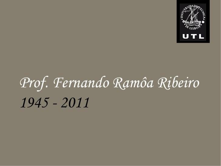Prof. Fernando Ramôa Ribeiro1945 - 2011