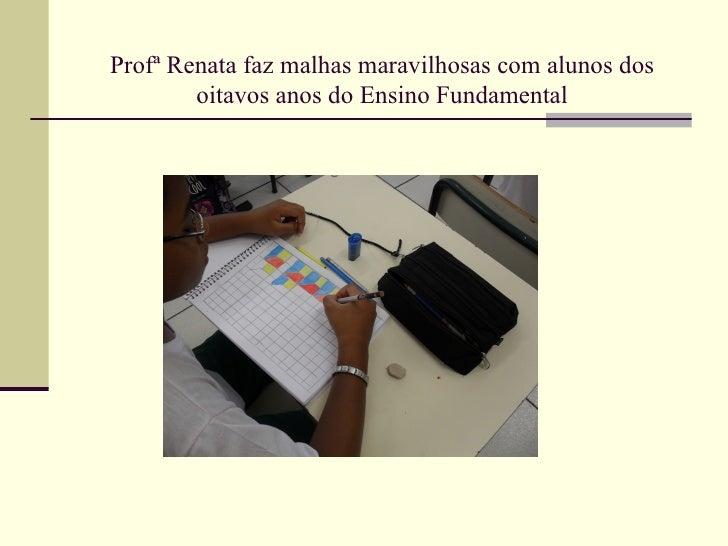 Profª Renata faz malhas maravilhosas com alunos dos        oitavos anos do Ensino Fundamental