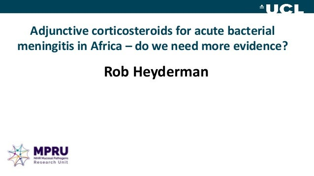 Adjunctive corticosteroids for acute bacterial meningitis in Africa – do we need more evidence? Rob Heyderman