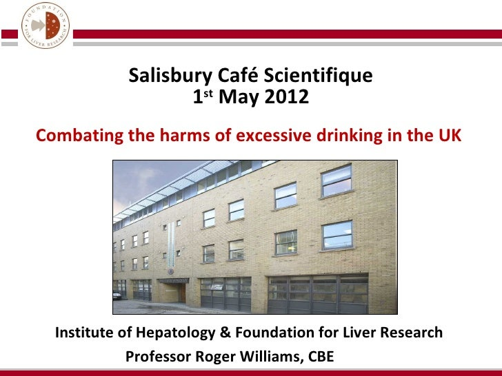 Salisbury Café Scientifique                   1st May 2012Combating the harms of excessive drinking in the UK  Institute o...