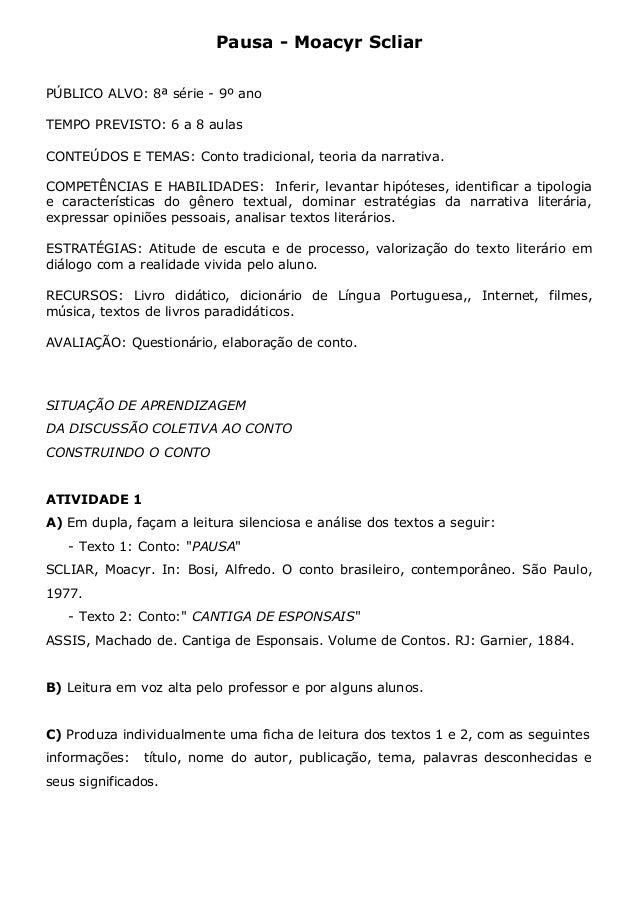 Pausa - Moacyr ScliarPÚBLICO ALVO: 8ª série - 9º anoTEMPO PREVISTO: 6 a 8 aulasCONTEÚDOS E TEMAS: Conto tradicional, teori...