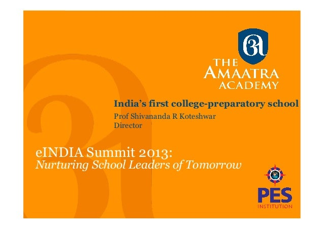 India's first college-preparatory school eINDIA Summit 2013: Nurturing School Leaders of Tomorrow Prof Shivananda R Kotesh...