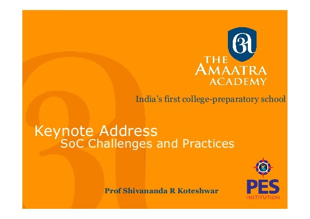 India's first college-preparatory school Keynote Address SoC Challenges and Practices Prof Shivananda R Koteshwar