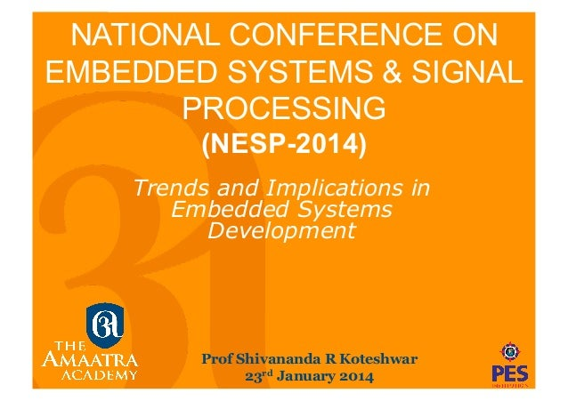 NATIONAL CONFERENCE ON EMBEDDED SYSTEMS & SIGNAL PROCESSING (NESP-2014) Trends and Implications in Embedded Systems Develo...