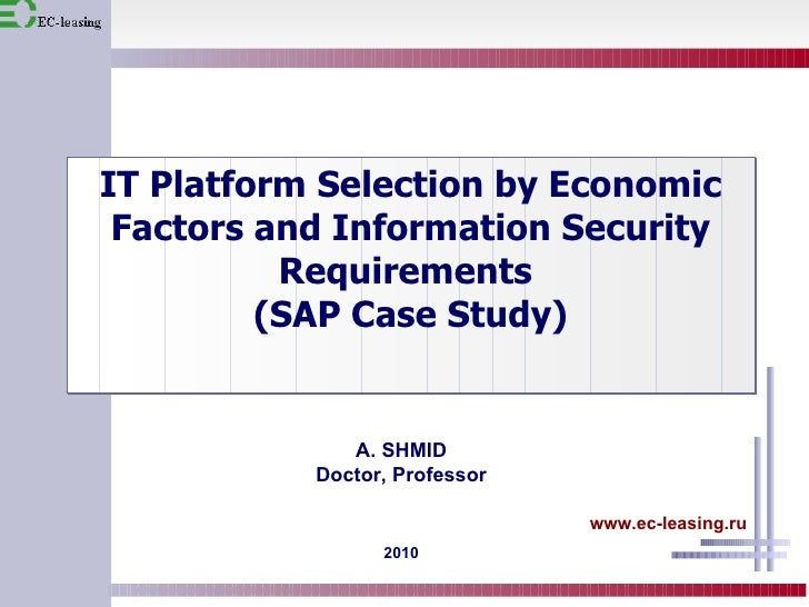 IT Platform Selection by Economic Factors and Information Security Requirements (SAP Case Study)