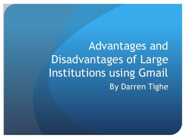 Advantages and Disadvantages of LargeInstitutions using Gmail            By Darren Tighe