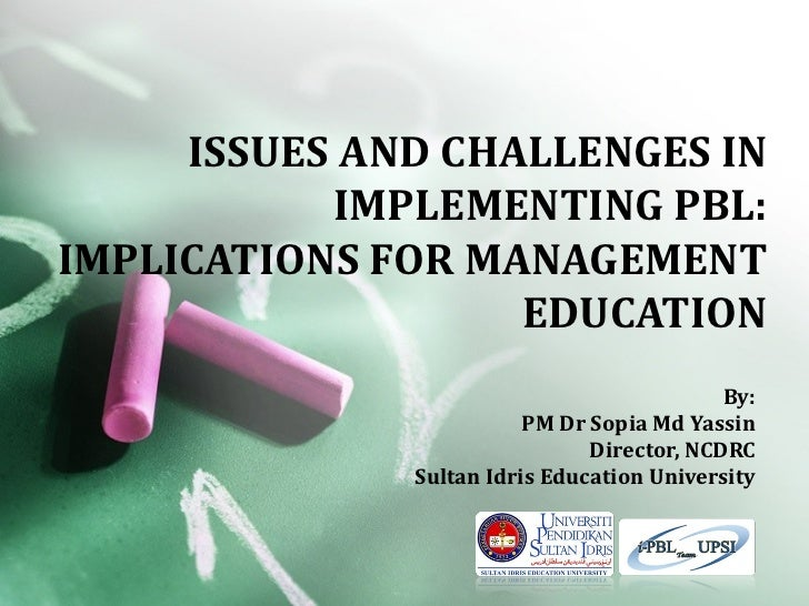 ISSUES AND CHALLENGES IN           IMPLEMENTING PBL:IMPLICATIONS FOR MANAGEMENT                   EDUCATION               ...
