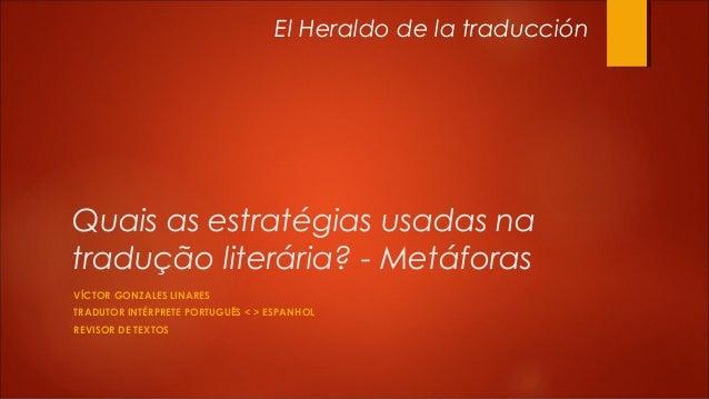 Quais as estratégias usadas na tradução literária? - Metáforas VÍCTOR GONZALES LINARES TRADUTOR INTÉRPRETE PORTUGUÊS < > E...