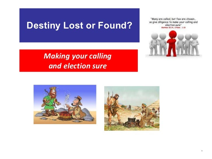 Destiny Lost or Found? Making your calling  and election sure  .