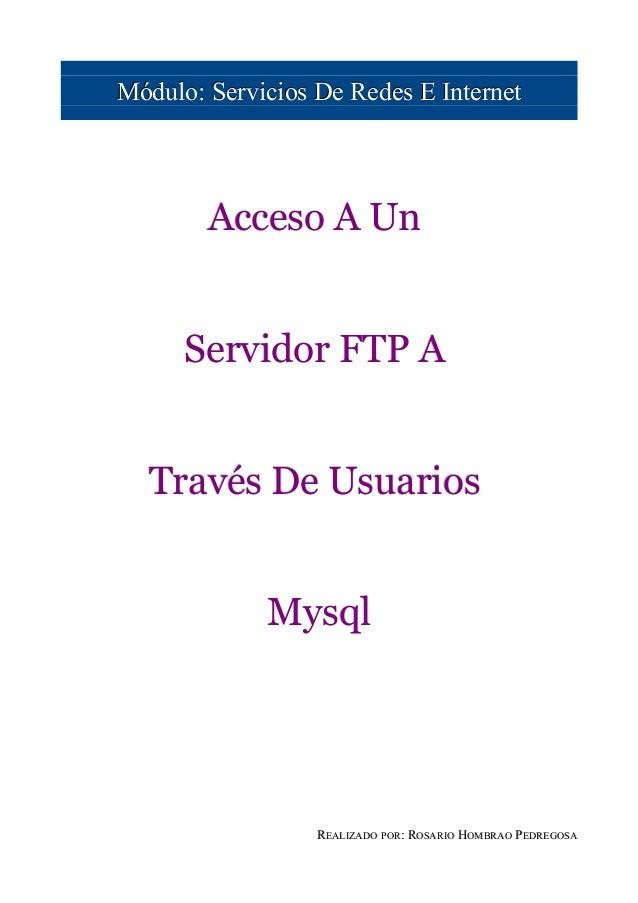 Módulo: Servicios De Redes E Internet        Acceso A Un      Servidor FTP A  Través De Usuarios             Mysql        ...