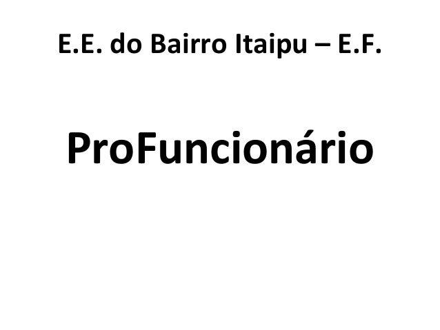 E.E. do Bairro Itaipu – E.F. ProFuncionário
