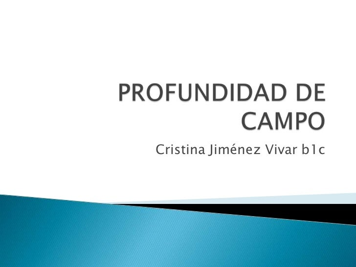 PROFUNDIDAD DE CAMPO<br />Cristina Jiménez Vivar b1c<br />