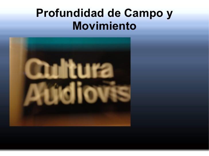 Profundidad de Campo y Movimiento