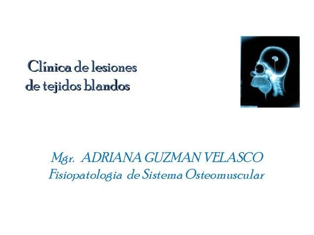 Clínica de lesionesClínica de lesiones de tejidos blandosde tejidos blandos Mgr. ADRIANA GUZMAN VELASCO Fisiopatologia de ...