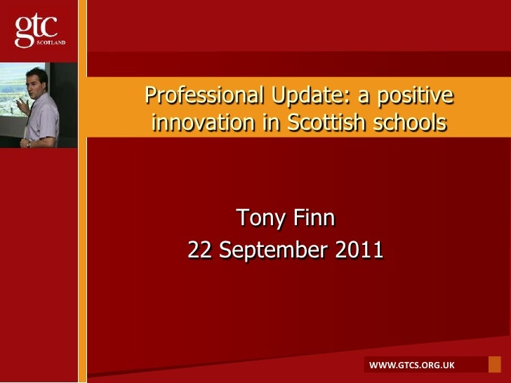 Professional Update: a positive innovation in Scottish schools<br />Tony Finn<br />22 September 2011<br />
