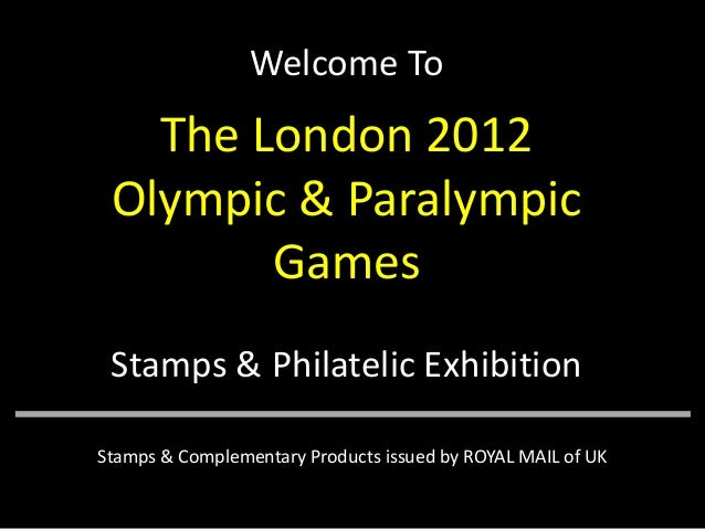 Welcome To  The London 2012 Olympic & Paralympic Games Stamps & Philatelic Exhibition Stamps & Complementary Products issu...