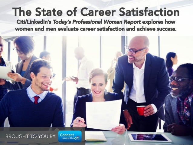 Citi/LinkedIn's Today's Professional Woman Report explores how women and men evaluate career satisfaction and achieve succ...