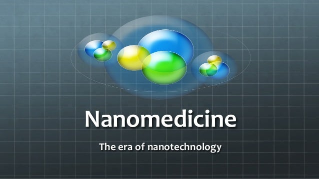 Nanomedicine   The  era  of  nanotechnology