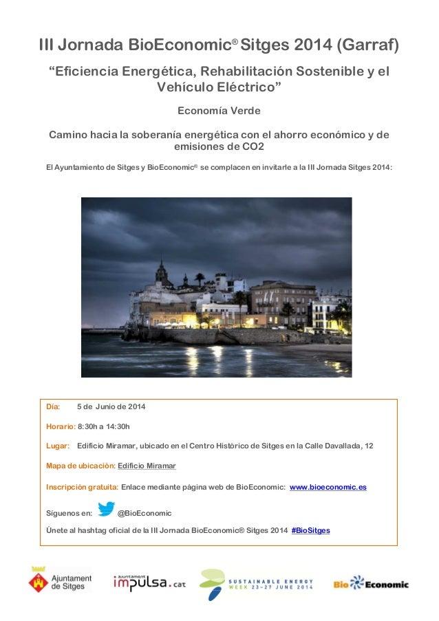 """III Jornada BioEconomic® Sitges 2014 (Garraf) """"Eficiencia Energética, Rehabilitación Sostenible y el Vehículo Eléctrico"""" E..."""