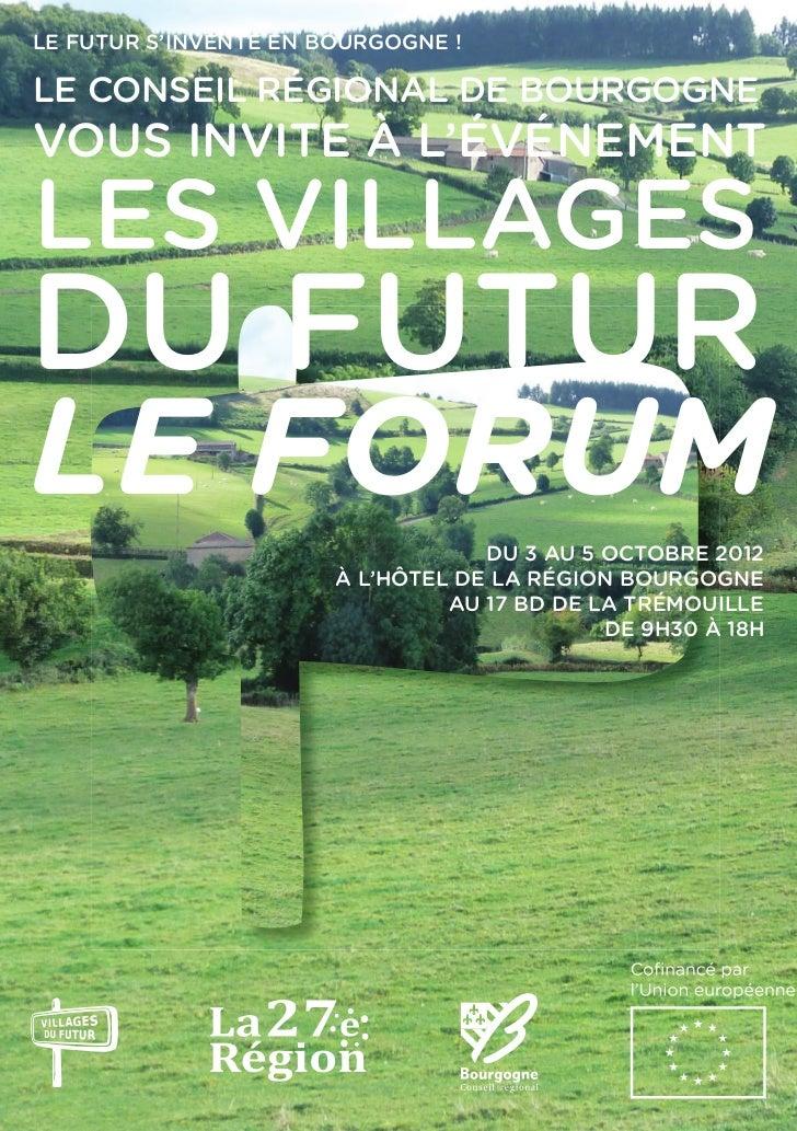 LE FUTUR S'INVENTE EN BOURGOGNE !LE CONSEIL RÉGIONAL DE BOURGOGNEVOUS INVITE À L'ÉVÉNEMENTLES VILLAGESDU FUTURLE FORUM    ...