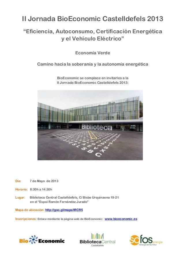 """II Jornada BioEconomic Castelldefels 2013""""Eficiencia, Autoconsumo, Certificación Energéticay el Vehículo Eléctrico""""Economí..."""
