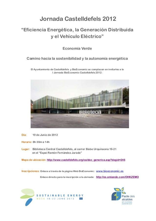 """Jornada Castelldefels 2012""""Eficiencia Energética, la Generación Distribuida             y el Vehículo Eléctrico""""          ..."""