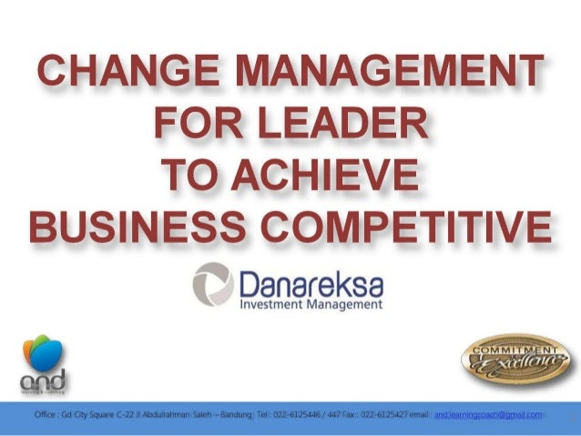 CHANGE MANAGEMENT FOR LEADER TO ACHIEVE BUSINESS COMPETITIVE  f Danareksa nnnnnnnnnnnn nagement  &