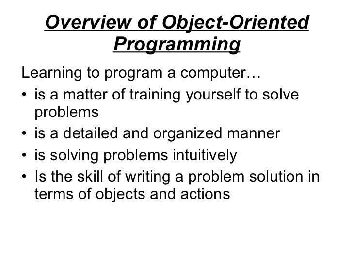 Overview of Object-Oriented Programming <ul><li>Learning to program a computer… </li></ul><ul><li>is a matter of training ...