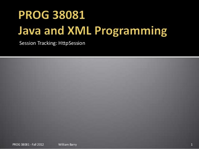 Session Tracking: HttpSessionPROG 38081 - Fall 2012   William Barry   1