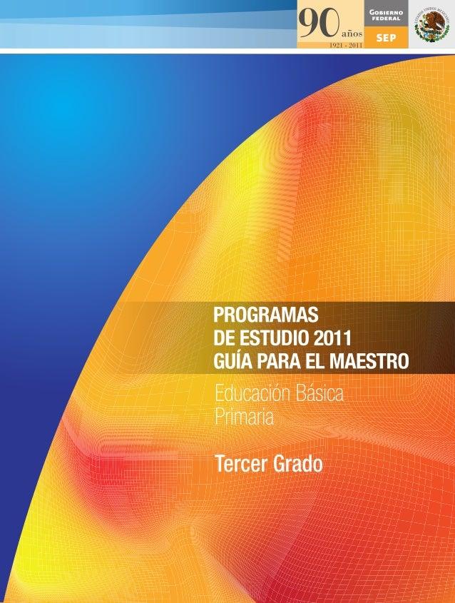 PROGRAMASDEESTUDIO2011.GUÍAPARAELMAESTRO.EducaciónBásica.Primaria.TercergradoForros PRIM 3ro.pdf 1 03/11/11 13:40