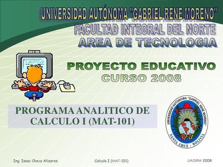 """Ing. Isaac Checa Alizares<br />Calculo I (MAT-101)<br />UNIVERSIDAD AUTÓNOMA """"GABRIEL RENE MORENO""""<br />FACULTAD..."""