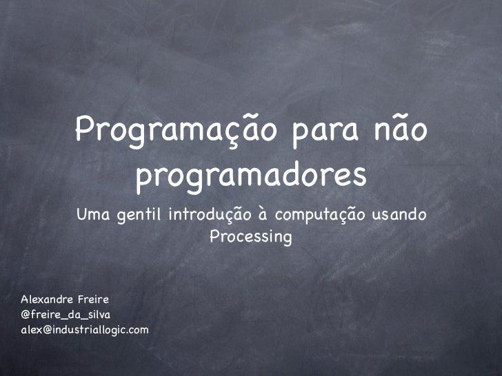 Programação para não             programadores          Uma gentil introdução à computação usando                         ...