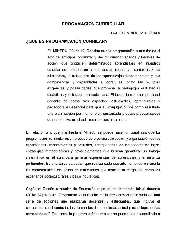 PROGAMACION CURRICULAR Prof. RUBEN DIESTRA QUIÑONES ¿QUÉ ES PROGRAMACIÓN CURRILAR? EL MINEDU (2014: 10) Concibe que la pro...