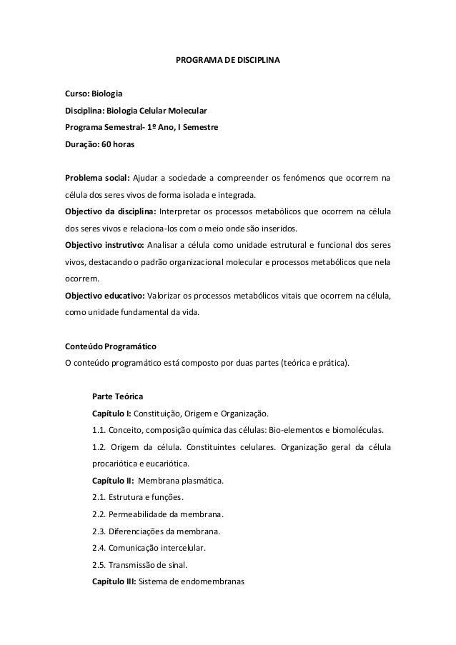 PROGRAMA DE DISCIPLINACurso: BiologiaDisciplina: Biologia Celular MolecularPrograma Semestral- 1º Ano, I SemestreDuração: ...