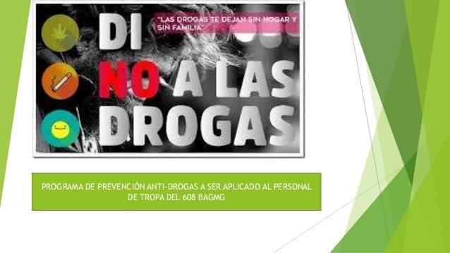 PROGRAMA DE PREVENCIÓN ANTI-DROGAS A SER APLICADO AL PERSONAL DE TROPA DEL 608 BAGMG