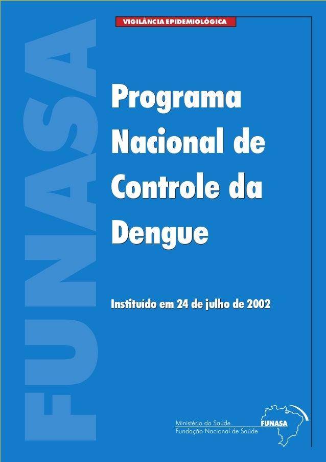 FUNASAProgramaNacional deControle daDengueVIGILÂNCIA EPIDEMIOLÓGICAInstituído em 24 de julho de 2002ProgramaNacional deCon...