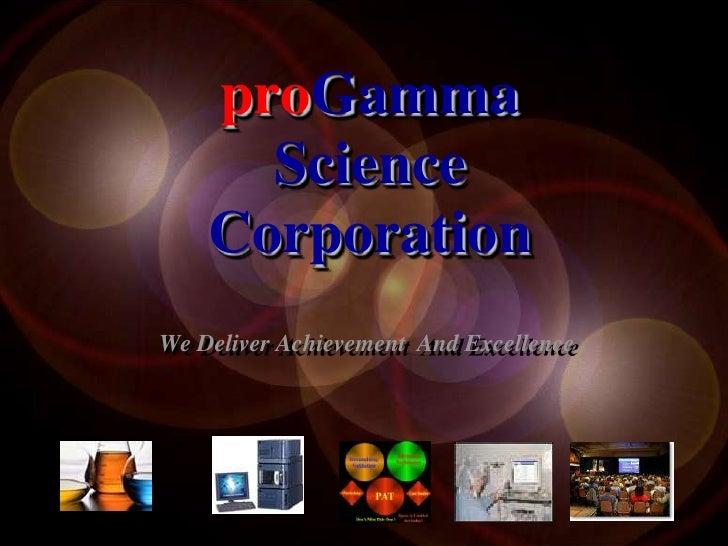 proGammaScience Corporation<br />We Deliver Achievement  And Excellence<br />