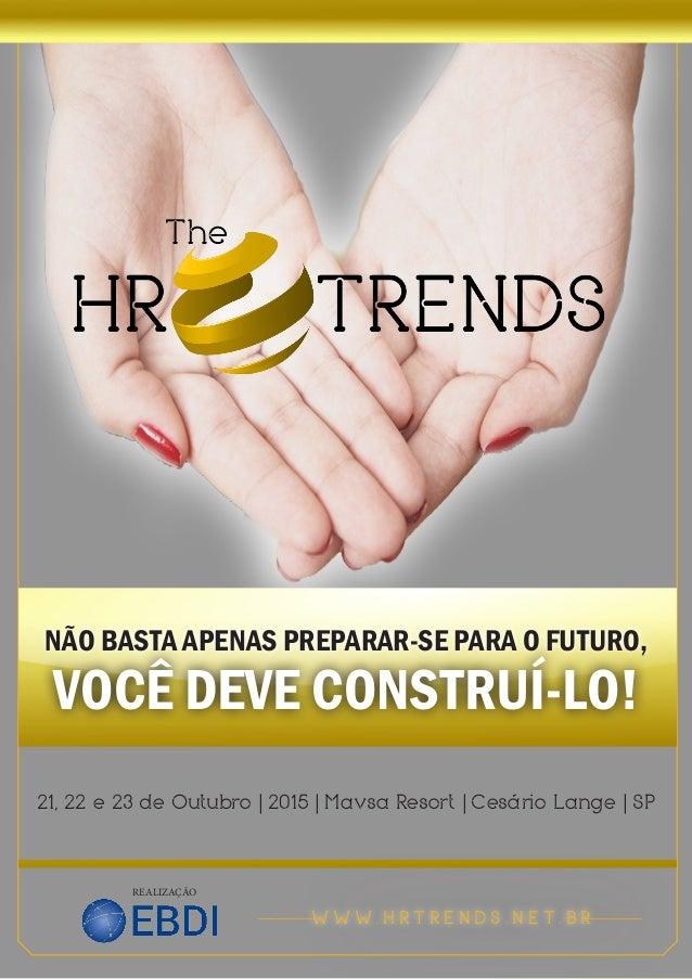 1 The HR TRENDS 2015 REALIZAÇÃO W W W . H R T R E N D S . N E T . B R__________________ 21, 22 e 23 de Outubro | 2015 | Ma...