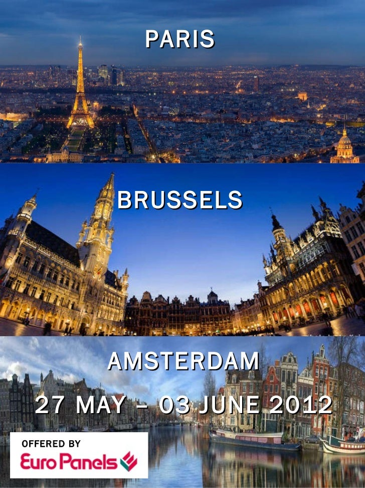 PARIS  BRUSSELS  AMSTERDAM 27 MAY – 03 JUNE 2012 OFFERED BY