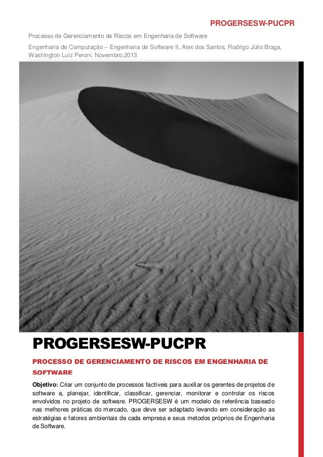 PROGERSESW-PUCPR Processo de Gerenciamento de Riscos em Engenharia de Software Engenharia de Computação – Engenharia de So...